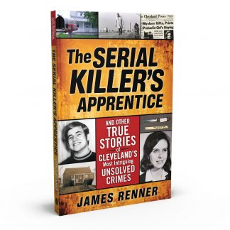 The Serial Killer's Apprentice: And Other True Stories of Cleveland's Most Intriguing Unsolved Crimes, a book by James Renner from Gray & Company, Publishers – front cover