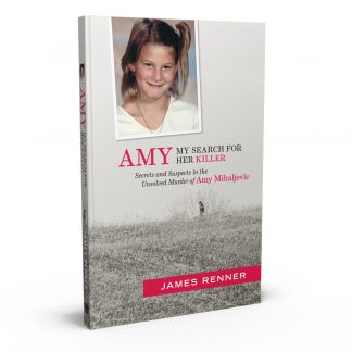 Amy: My Search for Her Killer: Secrets and Suspects in the Unsolved Murder of Amy Mihaljevic, a book by James Renner from Gray & Company, Publishers – front cover