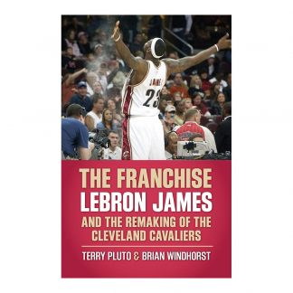 The Franchise: LeBron James and the Remaking of the Cleveland Cavaliers, by Terry Pluto and Brian Windhorst. Published by Gray & Company, Publishers. Front cover of book.