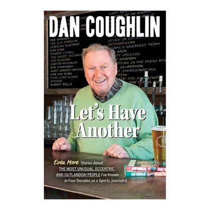 Let's Have Another: Even More Stories About the Most Unusual, Eccentric & Outlandish People I've Known in Four Decades as a Sports Journalist, by Dan Coughlin. Published by Gray & Company, Publishers. Front cover of book.