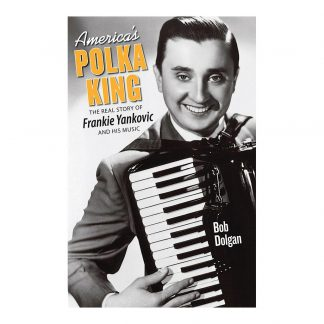 America's Polka King: The Real Story of Frankie Yankovic and His Music, by Bob Dolgan. Published by Gray & Company, Publishers. Front cover of book.
