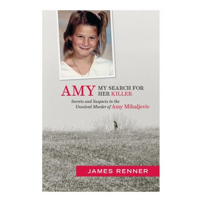 Amy: My Search for Her Killer: Secrets and Suspects in the Unsolved Murder of Amy Mihaljevic, by James Renner. Published by Gray & Company, Publishers. Front cover of book.