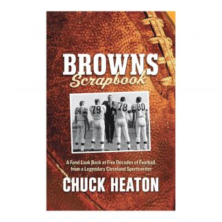 Browns Scrapbook: A Fond Look Back at Five Decades of Football, from a Legendary Cleveland Sportswriter, by Chuck Heaton. Published by Gray & Company, Publishers. Front cover of book.