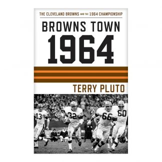 Browns Town 1964: The Cleveland Browns and the 1964 Championship, by Terry Pluto. Published by Gray & Company, Publishers. Front cover of book.