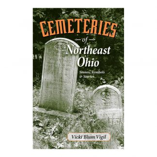 Cemeteries of Northeast Ohio: Stones, Symbols & Stories, by Vicki Blum Vigil. Published by Gray & Company, Publishers. Front cover of book.