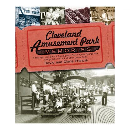 Cleveland Amusement Park Memories: A Nostalgic Look Back at Euclid Beach Park, Puritas Springs Park, Geauga Lake Park, and Other Classic Parks, by David & Diane Francis. Published by Gray & Company, Publishers. Front cover of book.