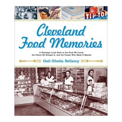 Cleveland Food Memories: A Nostalgic Look Back at the Food We Loved, the Places We Bought It, and the People Who Made It Special, by Gail Ghetia Bellamy. Published by Gray & Company, Publishers. Front cover of book.