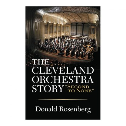"The Cleveland Orchestra Story: ""Second to None"", by Donald Rosenberg. Published by Gray & Company, Publishers. Front cover of book."