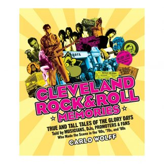 Cleveland Rock and Roll Memories: True and Tall Tales of the Glory Days, Told by Musicians, DJs, Promoters, and Fans Who Made the Scene in the '60s, '70s, and '80s, by Carlo Wolff. Published by Gray & Company, Publishers. Front cover of book.