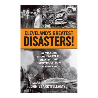 Cleveland's Greatest Disasters!: Sixteen Tragic Tales of Death and Destruction: An Anthology, by John Stark Bellamy II. Published by Gray & Company, Publishers. Front cover of book.