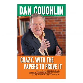 Crazy, With the Papers to Prove It: Stories About the Most Unusual, Eccentric and Outlandish People I've Known in 45 Years as a Sports Journalist, by Dan Coughlin. Published by Gray & Company, Publishers. Front cover of book.