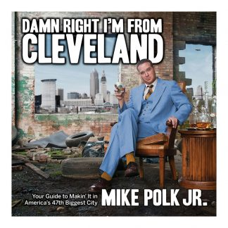 Damn Right I'm From Cleveland: Your Guide to Makin' It in America's 47th Biggest City, by Mike Polk. Published by Gray & Company, Publishers. Front cover of book.