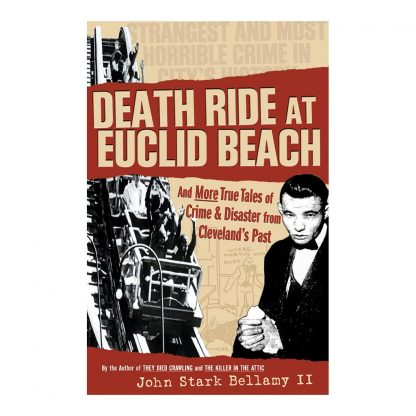 Death Ride at Euclid Beach: And Other True Tales of Crime & Disaster from Cleveland's Past, by John Stark Bellamy II. Published by Gray & Company, Publishers. Front cover of book.