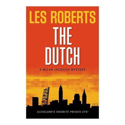 The Dutch: A Milan Jacovich Mystery (#12), by Les Roberts. Published by Gray & Company, Publishers. Front cover of book.