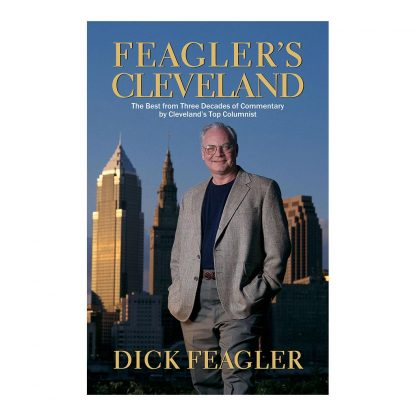 Feagler's Cleveland: The Best from Three Decades of Commentary by Cleveland's Top Columnist, by Dick Feagler. Published by Gray & Company, Publishers. Front cover of book.