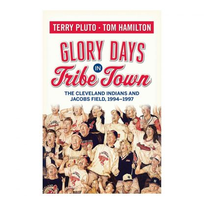 Glory Days in Tribe Town: The Cleveland Indians and Jacobs Field 1994–1997, by Terry Pluto and Tom Hamilton. Published by Gray & Company, Publishers. Front cover of book.