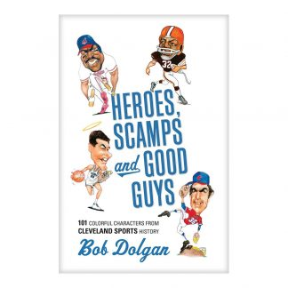 Heroes, Scamps, and Good Guys: 101 Colorful Characters from Cleveland Sports History, by Bob Dolgan. Published by Gray & Company, Publishers. Front cover of book.