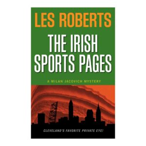 The Irish Sports Pages: A Milan Jacovich Mystery (#13), by Les Roberts. Published by Gray & Company, Publishers. Front cover of book.