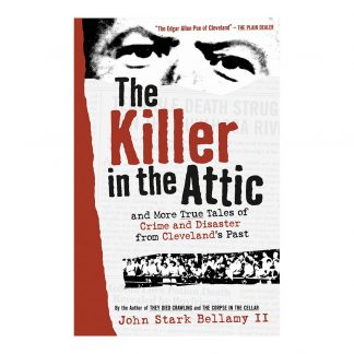 The Killer in the Attic: And More True Tales of Crime and Disaster from Cleveland's Past, by John Stark Bellamy II. Published by Gray & Company, Publishers. Front cover of book.