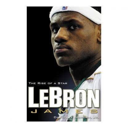 LeBron James: The Rise of a Star, by David Lee Morgan Jr.. Published by Gray & Company, Publishers. Front cover of book.