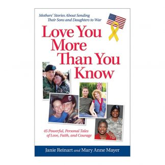Love You More Than You Know: Mothers' Stories About Sending Their Sons and Daughters to War, by Janie Reinart and Mary Anne Mayer. Published by Gray & Company, Publishers. Front cover of book.