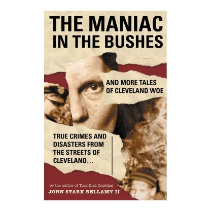 The Maniac in the Bushes: More Tales of Cleveland Woe, by John Stark Bellamy II. Published by Gray & Company, Publishers. Front cover of book.