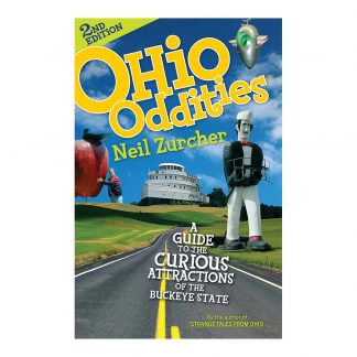 Ohio Oddities 2nd Edition: A Guide to the Curious Attractions of the Buckeye State, by Neil Zurcher. Published by Gray & Company, Publishers. Front cover of book.