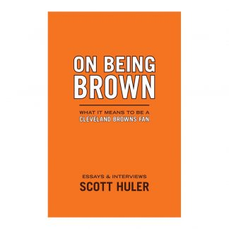 On Being Brown: What it Means to Be a Cleveland Browns Fan, by Scott Huler. Published by Gray & Company, Publishers. Front cover of book.