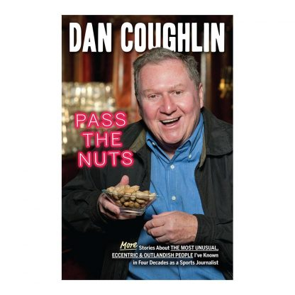 Pass the Nuts: More Stories About The Most Unusual, Eccentric & Outlandish People I've Known in Four Decades as a Sports Journalist, by Dan Coughlin. Published by Gray & Company, Publishers. Front cover of book.