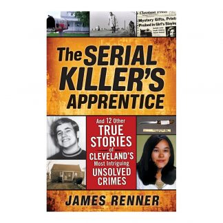 The Serial Killer's Apprentice: And Other True Stories of Cleveland's Most Intriguing Unsolved Crimes, by James Renner. Published by Gray & Company, Publishers. Front cover of book.