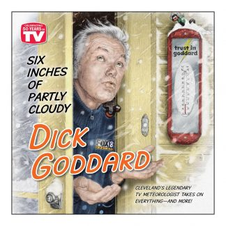 Six Inches of Partly Cloudy: Cleveland's Legendary TV Meteorologist Takes on Everything--and More, by Dick Goddard. Published by Gray & Company, Publishers. Front cover of book.
