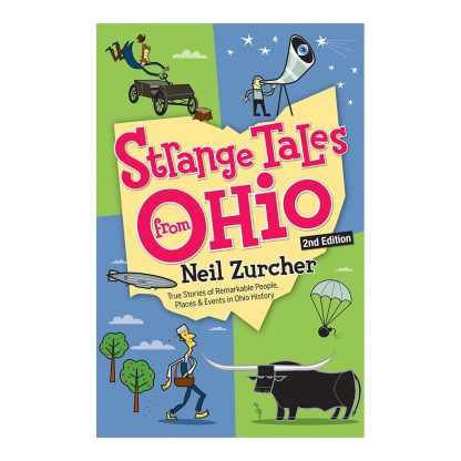Strange Tales from Ohio 2nd Edition: True Stories of Remarkable People, Places, and Events in Ohio History, by Neil Zurcher. Published by Gray & Company, Publishers. Front cover of book.
