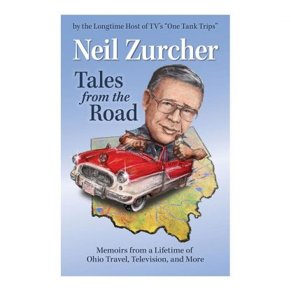 Tales from the Road: Memoirs from a Lifetime of Ohio Travel, Television, and More, by Neil Zurcher. Published by Gray & Company, Publishers. Front cover of book.