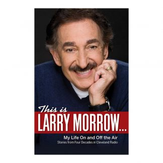 This Is Larry Morrow . . .: My Life On and Off the Air; Stories from Four Decades in Cleveland Radio, by Larry Morrow. Published by Gray & Company, Publishers. Front cover of book.