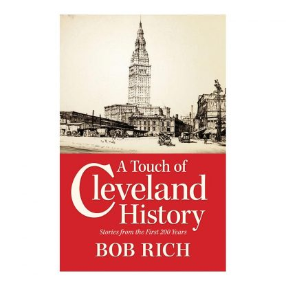 A Touch of Cleveland History: Stories from the First 200 Years, by Bob Rich. Published by Gray & Company, Publishers. Front cover of book.
