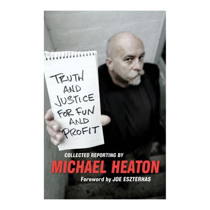 Truth and Justice for Fun and Profit: Collected Reporting, by Michael Heaton. Published by Gray & Company, Publishers. Front cover of book.