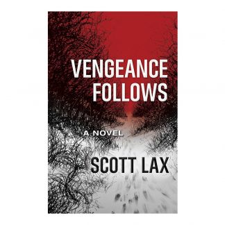 Vengeance Follows: A Novel, by Scott Lax. Published by Gray & Company, Publishers. Front cover of book.