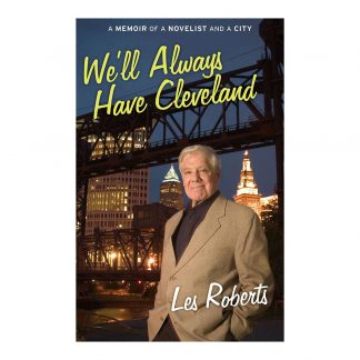 We'll Always Have Cleveland: A Memoir of a Novelist and a City, by Les Roberts. Published by Gray & Company, Publishers. Front cover of book.