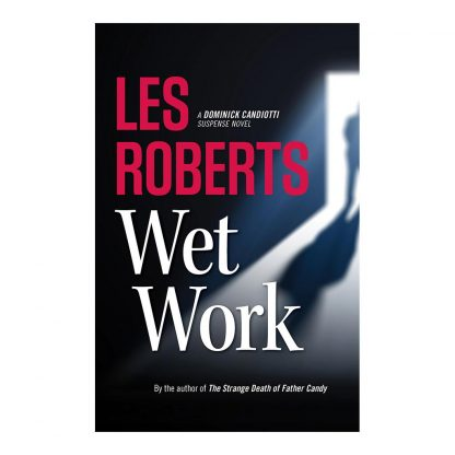 Wet Work: A Dominick Candiotti Suspense Novel, by Les Roberts. Published by Gray & Company, Publishers. Front cover of book.