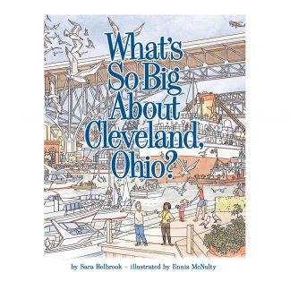 What's So Big About Cleveland, Ohio?, by Sara Holbrook and Ennis McNulty. Published by Gray & Company, Publishers. Front cover of book.