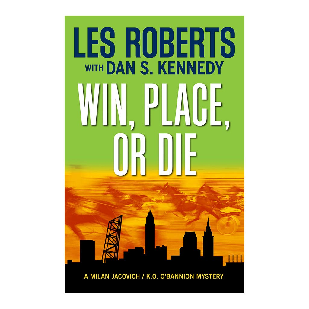 Win, Place, or Die: A Milan Jacovich / K.O. O'Bannion Mystery (#17), by Les Roberts and Dan S. Kennedy. Published by Gray & Company, Publishers. Front cover of book.