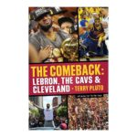 The Comeback: LeBron, the Cavs & Cleveland: How LeBron James Came Home and Brought a Championship to Cleveland, by Terry Pluto. Published by Gray & Company, Publishers. Front cover of book.