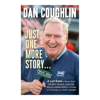 Just One More Story . . .: A Last Batch of Stories About the Most Unusual, Eccentric and Outlandish People I've Known in Five Decades as a Sports Journalist, by Dan Coughlin. Published by Gray & Company, Publishers. Front cover of book.