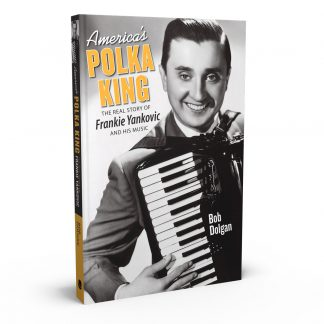 America's Polka King: The Real Story of Frankie Yankovic and His Music, a book by Bob Dolgan from Gray & Company, Publishers – front cover