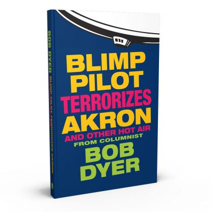 Blimp Pilot Terrorizes Akron (And Other Hot Air): From Columnist Bob Dyer of the Akron Beacon Journal, a book by Bob Dyer from Gray & Company, Publishers – front cover
