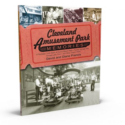 Cleveland Amusement Park Memories: A Nostalgic Look Back at Euclid Beach Park, Puritas Springs Park, Geauga Lake Park, and Other Classic Parks, a book by David & Diane Francis from Gray & Company, Publishers – front cover