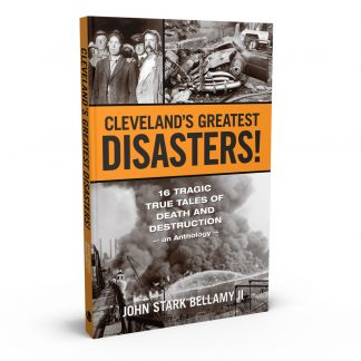 Cleveland's Greatest Disasters!: Sixteen Tragic Tales of Death and Destruction: An Anthology, a book by John Stark Bellamy II from Gray & Company, Publishers – front cover