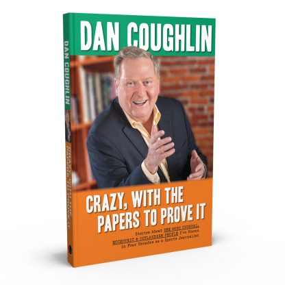 Crazy, With the Papers to Prove It: Stories About the Most Unusual, Eccentric and Outlandish People I've Known in 45 Years as a Sports Journalist, a book by Dan Coughlin from Gray & Company, Publishers – front cover