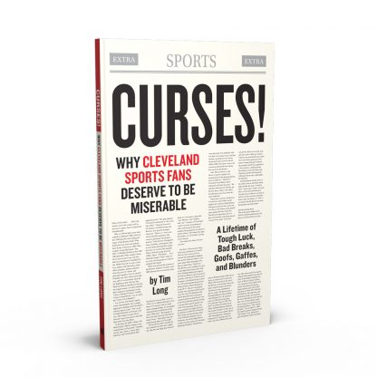 Curses! Why Cleveland Sports Fans Deserve to Be Miserable: A Lifetime of Tough Luck, Bad Breaks, Goofs, Gaffes, and Blunders, a book by Tim Long from Gray & Company, Publishers – front cover