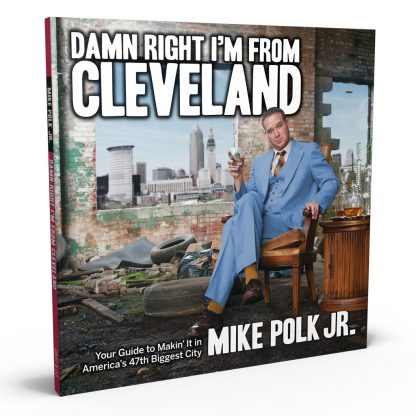 Damn Right I'm From Cleveland: Your Guide to Makin' It in America's 47th Biggest City, a book by Mike Polk from Gray & Company, Publishers – front cover